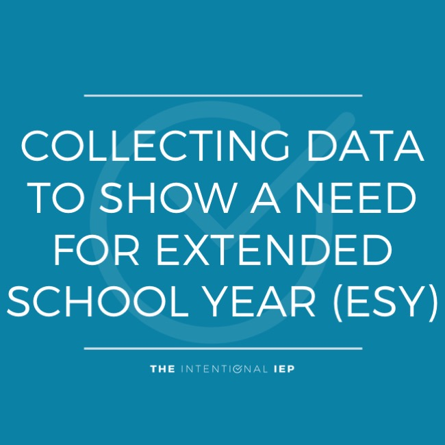 Collecting Data to Show a Need for Extended School Year (ESY)