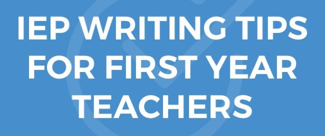 IEP Writing Tips for First Year Teachers