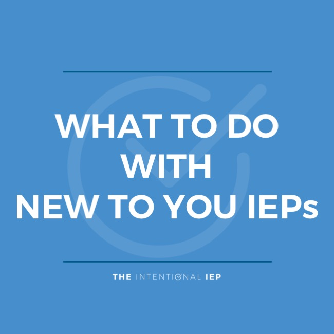 What to Do with New to You IEPs