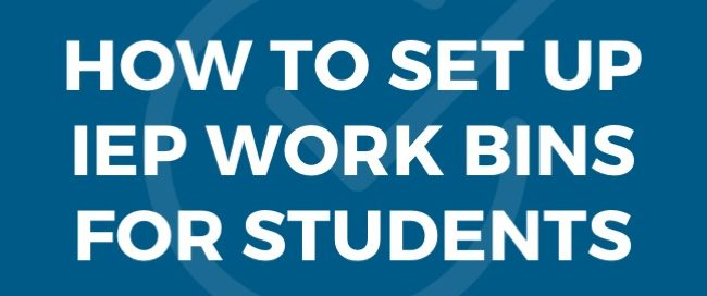 HOW TO SET UP IEP WORK BINS FOR STUDENTS