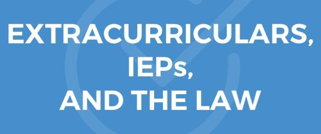 IEPs, Extracurriculars, and the Law